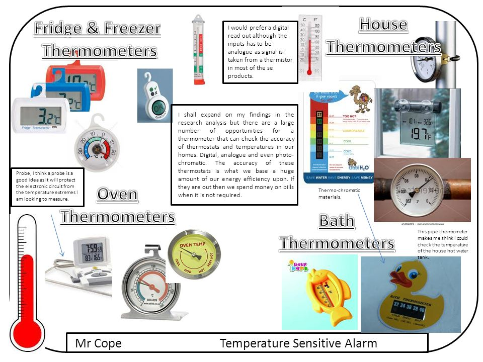 Mr CopeTemperature Sensitive Alarm Detachable for easy window cleaning Weather-resistant Temperature Range: -13°F to 158°F (display in Fahrenheit only) Takes 1 AAA battery Dimensions: 4″ x 3.75″ x 1.25″ Cost: £8.99 This product suggests that my product should be less than £10.