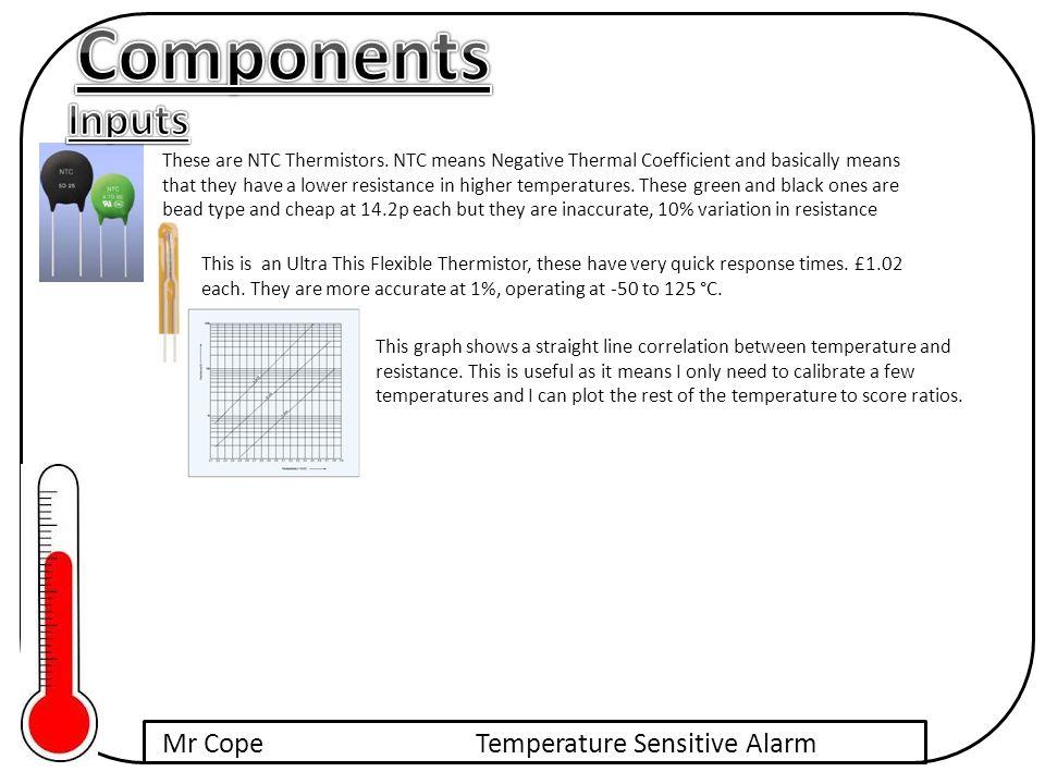 Mr CopeTemperature Sensitive Alarm These are NTC Thermistors.