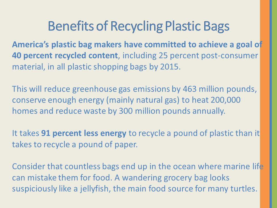 America's plastic bag makers have committed to achieve a goal of 40 percent recycled content, including 25 percent post-consumer material, in all plastic shopping bags by 2015.