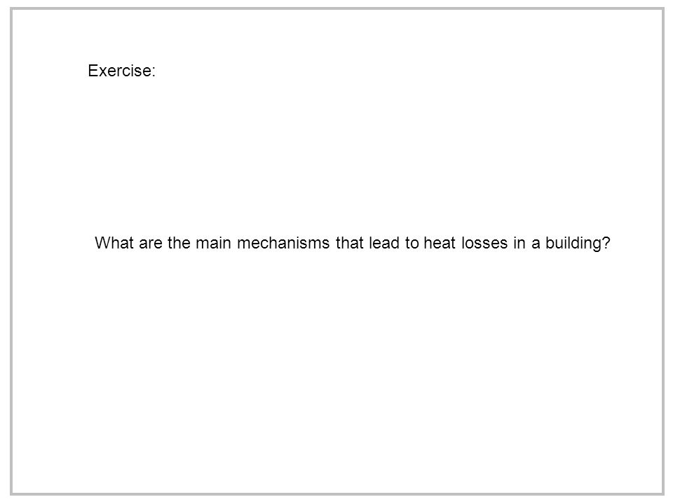 Exercise: What are the main mechanisms that lead to heat losses in a building?