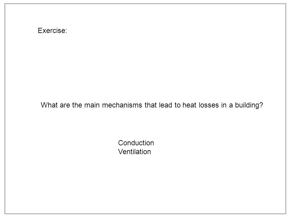 Exercise: What are the main mechanisms that lead to heat losses in a building.