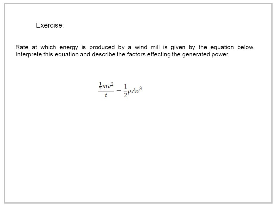Exercise: Rate at which energy is produced by a wind mill is given by the equation below.
