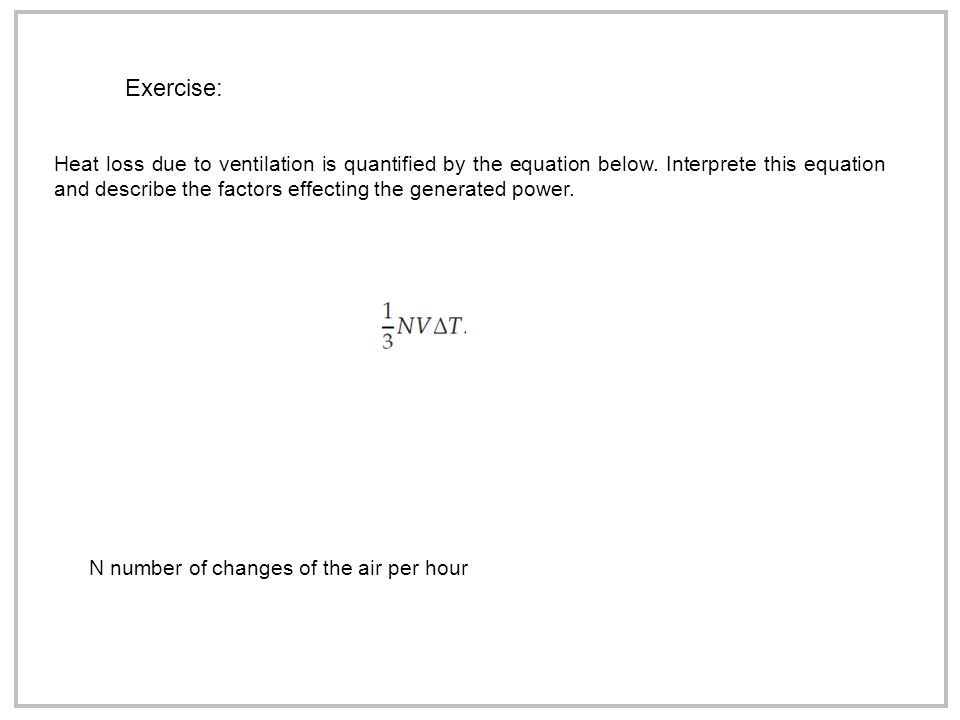 Exercise: Heat loss due to ventilation is quantified by the equation below.