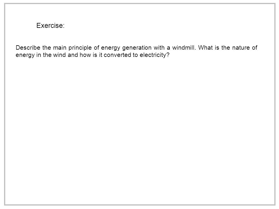 Exercise: Describe the main principle of energy generation with a windmill.
