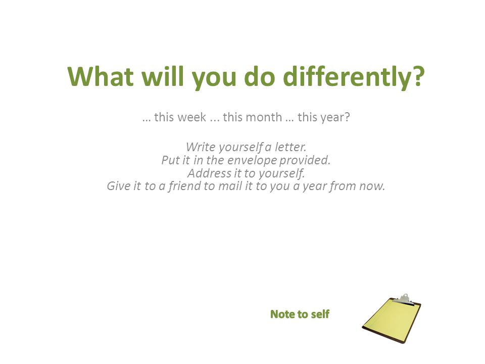 What will you do differently. … this week... this month … this year.