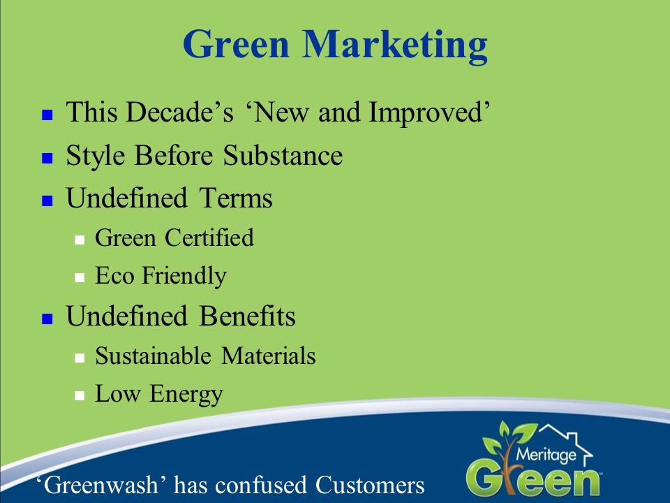 Green Marketing This Decade's 'New and Improved' Style Before Substance Undefined Terms Green Certified Eco Friendly Undefined Benefits Sustainable Ma