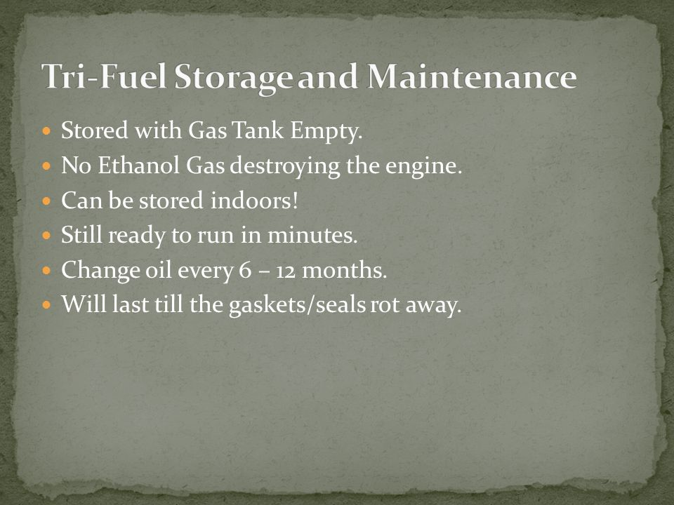 Stored with Gas Tank Empty. No Ethanol Gas destroying the engine. Can be stored indoors! Still ready to run in minutes. Change oil every 6 – 12 months