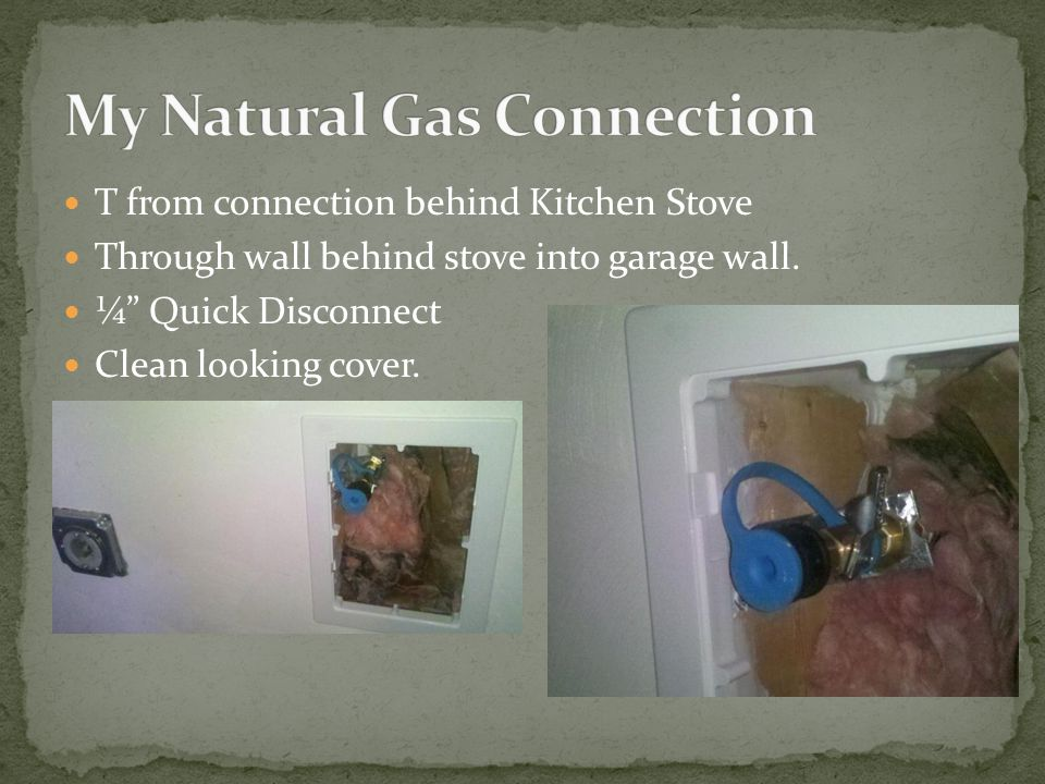 """T from connection behind Kitchen Stove Through wall behind stove into garage wall. ¼"""" Quick Disconnect Clean looking cover."""