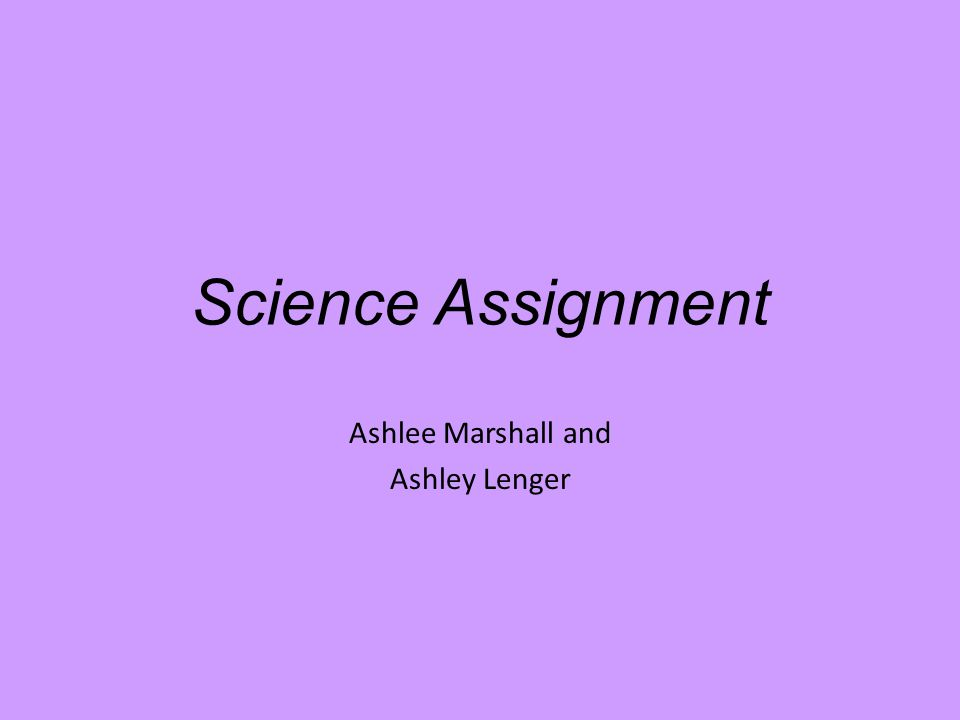 Science Assignment Ashlee Marshall and Ashley Lenger