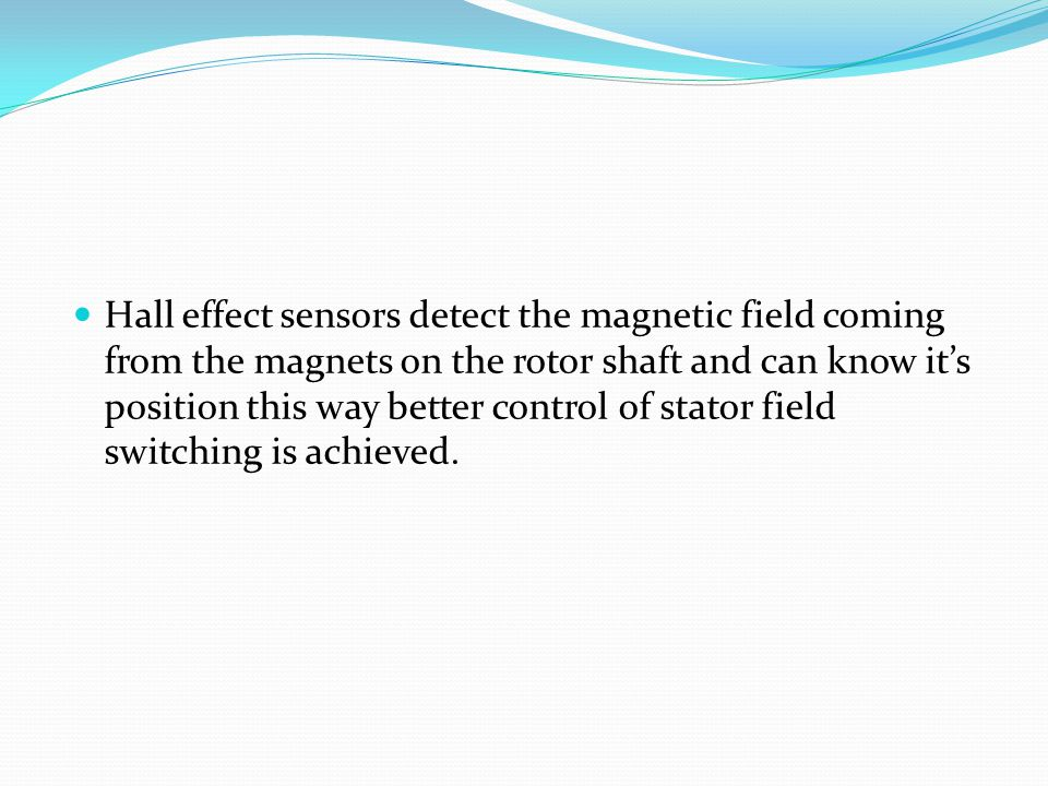 Hall effect sensors detect the magnetic field coming from the magnets on the rotor shaft and can know it's position this way better control of stator