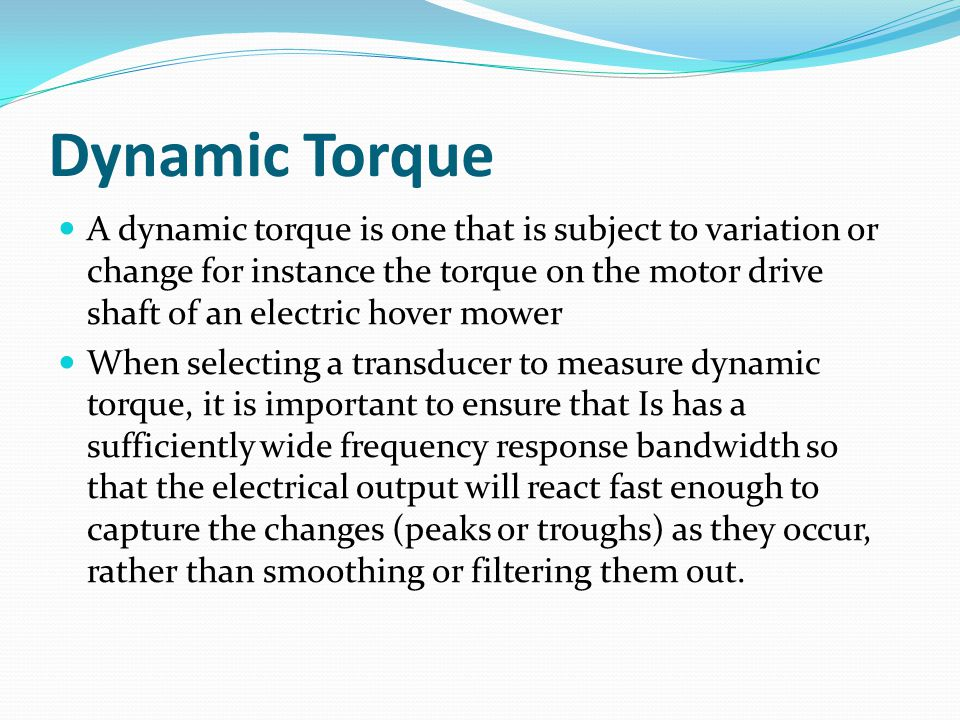 Dynamic Torque A dynamic torque is one that is subject to variation or change for instance the torque on the motor drive shaft of an electric hover mo