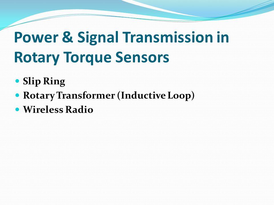 Power & Signal Transmission in Rotary Torque Sensors Slip Ring Rotary Transformer (Inductive Loop) Wireless Radio