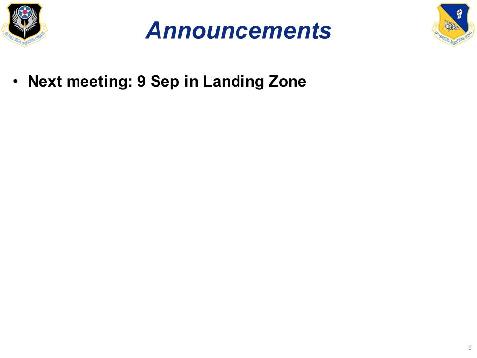 Announcements Next meeting: 9 Sep in Landing Zone 8