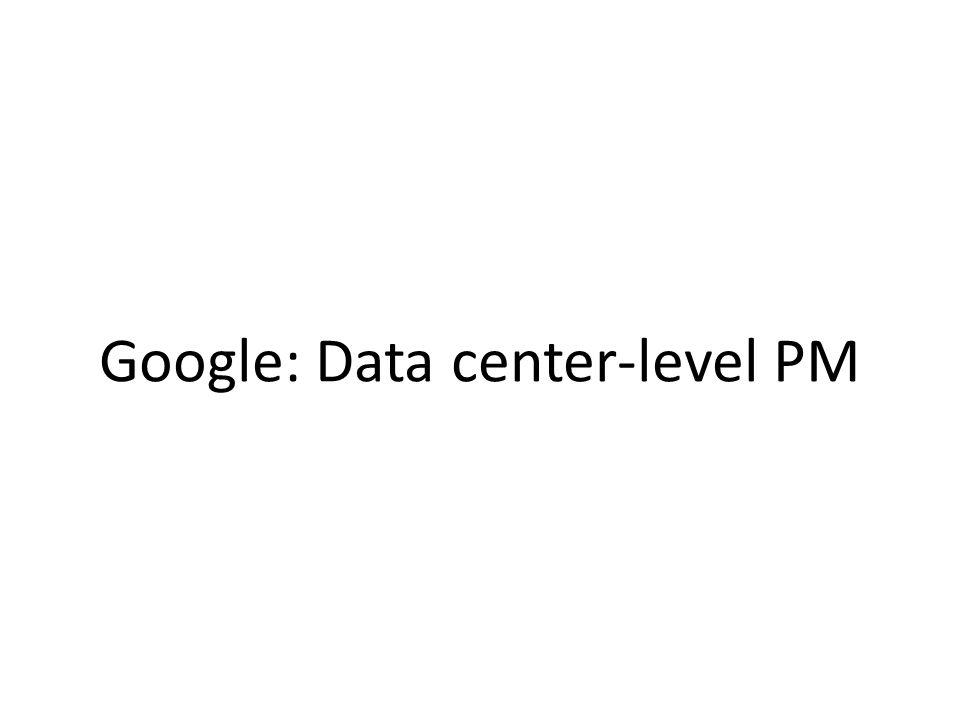 Google: Data center-level PM