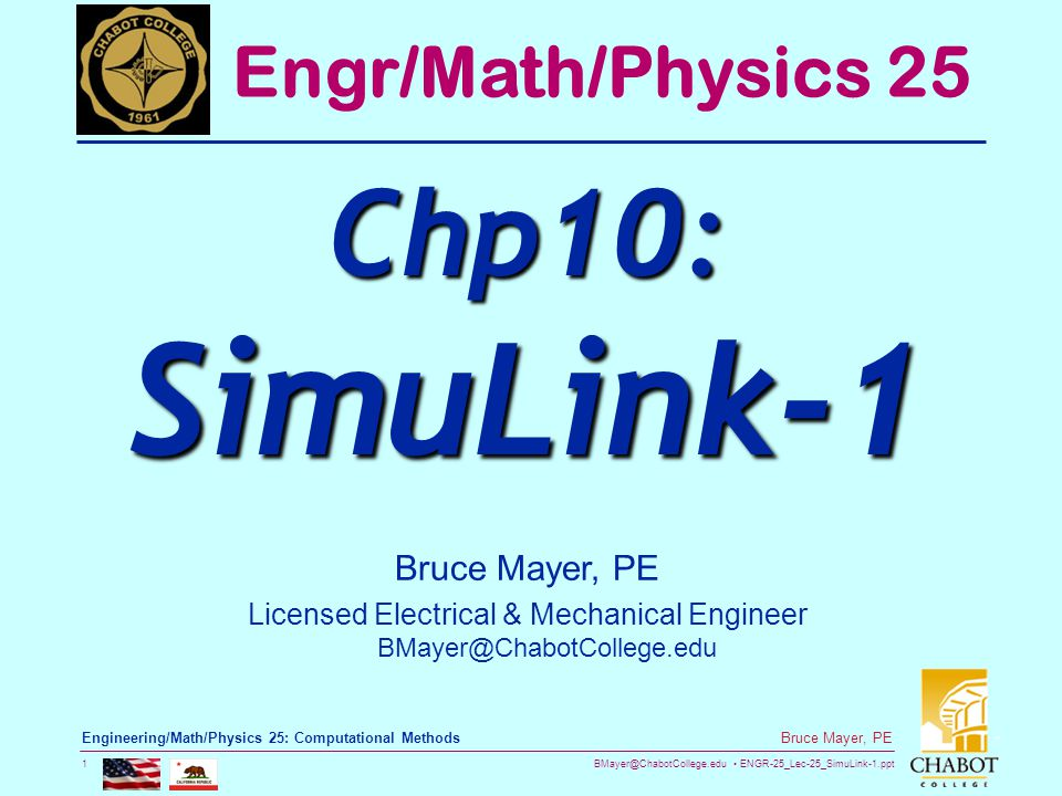 BMayer@ChabotCollege.edu ENGR-25_Lec-25_SimuLink-1.ppt 1 Bruce Mayer, PE Engineering/Math/Physics 25: Computational Methods Bruce Mayer, PE Licensed E
