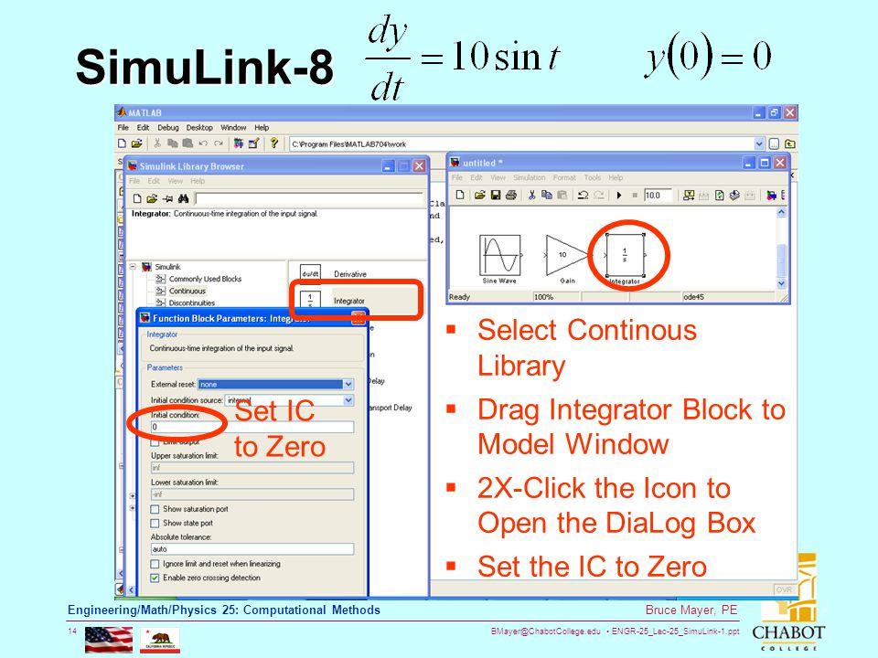 BMayer@ChabotCollege.edu ENGR-25_Lec-25_SimuLink-1.ppt 14 Bruce Mayer, PE Engineering/Math/Physics 25: Computational Methods SimuLink-8 Set IC to Zero