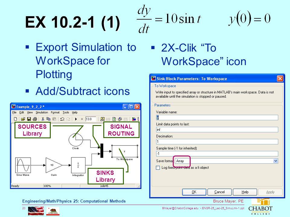 BMayer@ChabotCollege.edu ENGR-25_Lec-25_SimuLink-1.ppt 20 Bruce Mayer, PE Engineering/Math/Physics 25: Computational Methods EX 10.2-1 (1)  Export Si