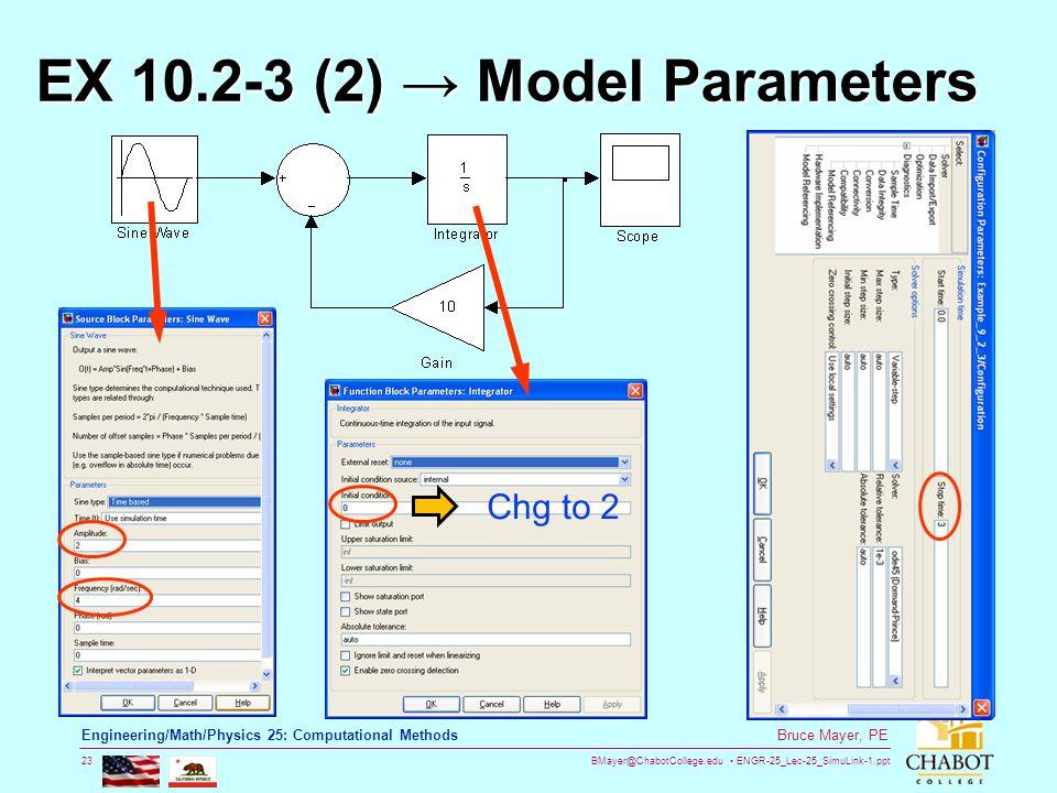 BMayer@ChabotCollege.edu ENGR-25_Lec-25_SimuLink-1.ppt 23 Bruce Mayer, PE Engineering/Math/Physics 25: Computational Methods EX 10.2-3 (2) → Model Par