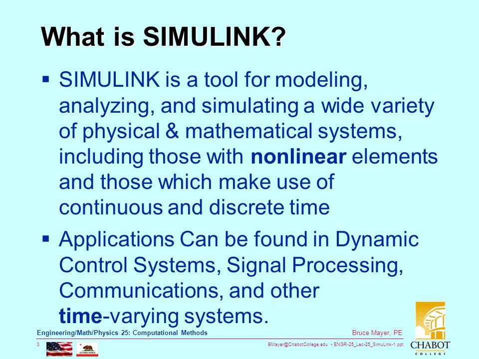 BMayer@ChabotCollege.edu ENGR-25_Lec-25_SimuLink-1.ppt 3 Bruce Mayer, PE Engineering/Math/Physics 25: Computational Methods What is SIMULINK?  SIMULI