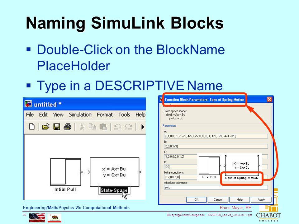 BMayer@ChabotCollege.edu ENGR-25_Lec-25_SimuLink-1.ppt 30 Bruce Mayer, PE Engineering/Math/Physics 25: Computational Methods Naming SimuLink Blocks 
