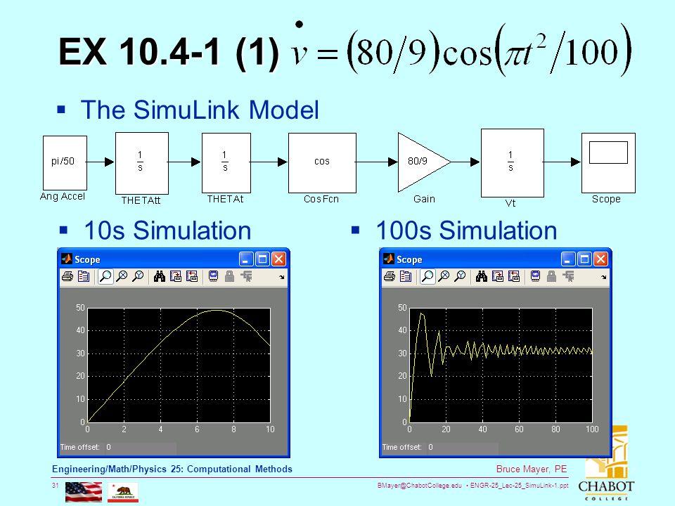 BMayer@ChabotCollege.edu ENGR-25_Lec-25_SimuLink-1.ppt 31 Bruce Mayer, PE Engineering/Math/Physics 25: Computational Methods EX 10.4-1 (1)  10s Simul