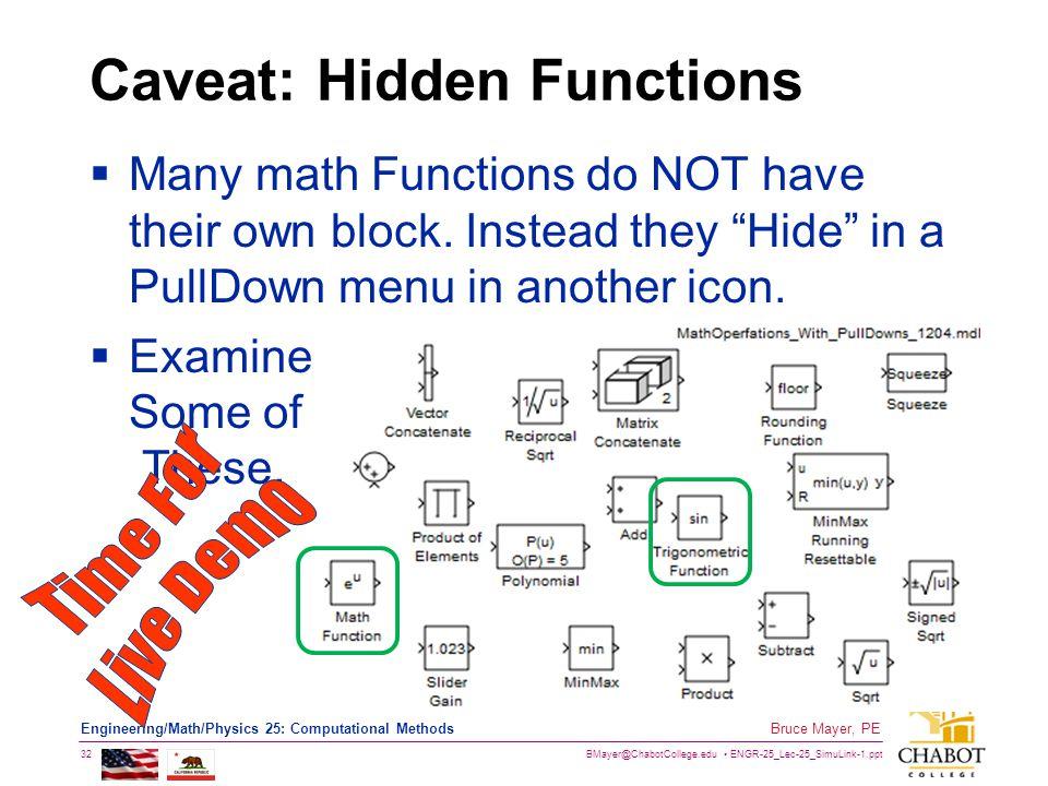 BMayer@ChabotCollege.edu ENGR-25_Lec-25_SimuLink-1.ppt 32 Bruce Mayer, PE Engineering/Math/Physics 25: Computational Methods Caveat: Hidden Functions