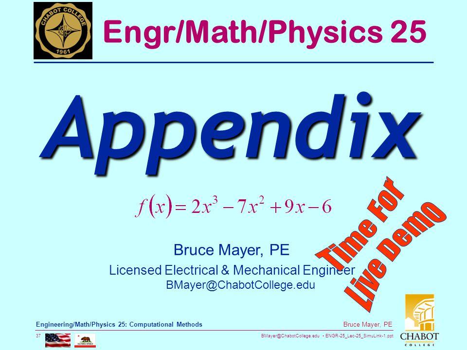 BMayer@ChabotCollege.edu ENGR-25_Lec-25_SimuLink-1.ppt 37 Bruce Mayer, PE Engineering/Math/Physics 25: Computational Methods Bruce Mayer, PE Licensed