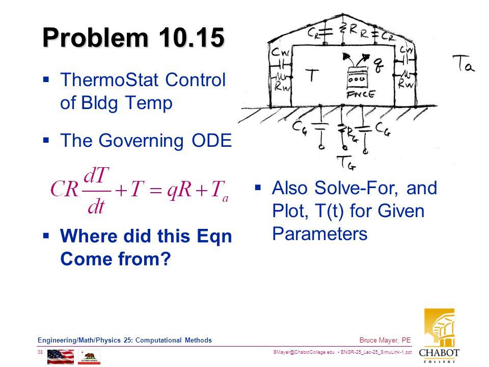 BMayer@ChabotCollege.edu ENGR-25_Lec-25_SimuLink-1.ppt 38 Bruce Mayer, PE Engineering/Math/Physics 25: Computational Methods Problem 10.15  ThermoSta