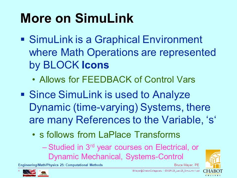 BMayer@ChabotCollege.edu ENGR-25_Lec-25_SimuLink-1.ppt 4 Bruce Mayer, PE Engineering/Math/Physics 25: Computational Methods More on SimuLink  SimuLin