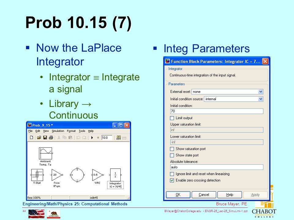 BMayer@ChabotCollege.edu ENGR-25_Lec-25_SimuLink-1.ppt 44 Bruce Mayer, PE Engineering/Math/Physics 25: Computational Methods Prob 10.15 (7)  Now the