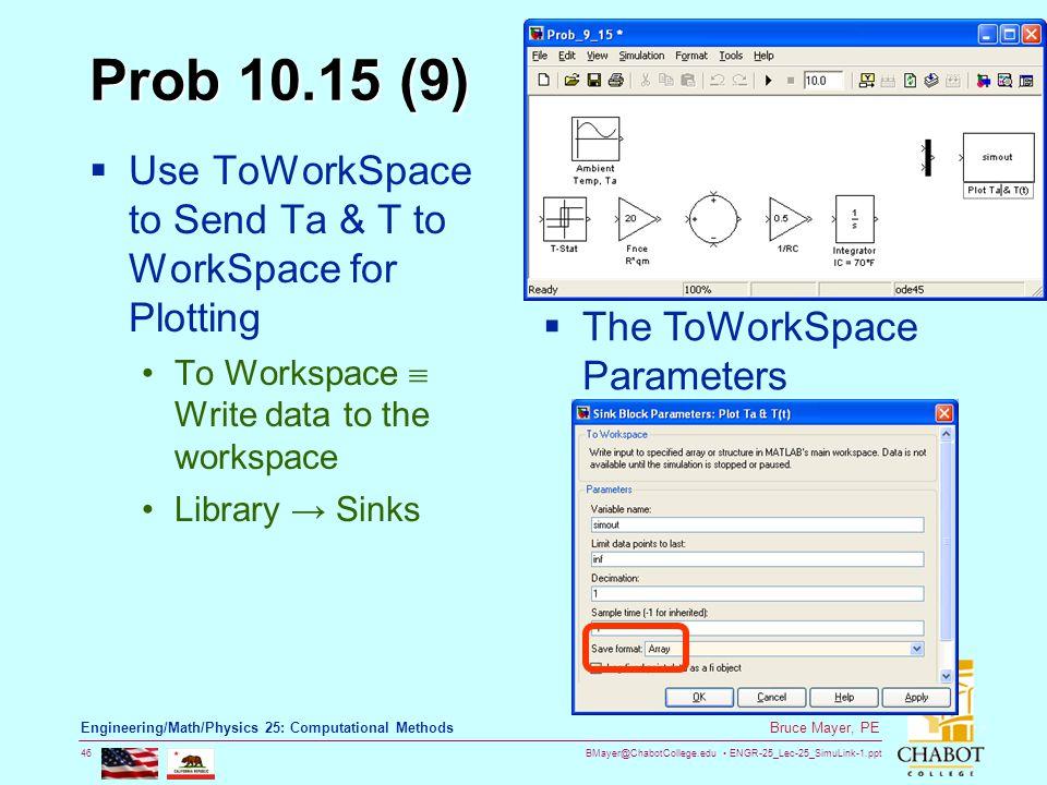 BMayer@ChabotCollege.edu ENGR-25_Lec-25_SimuLink-1.ppt 46 Bruce Mayer, PE Engineering/Math/Physics 25: Computational Methods Prob 10.15 (9)  Use ToWo