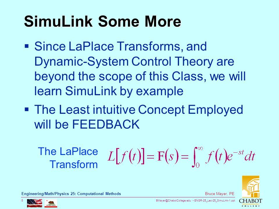 BMayer@ChabotCollege.edu ENGR-25_Lec-25_SimuLink-1.ppt 5 Bruce Mayer, PE Engineering/Math/Physics 25: Computational Methods SimuLink Some More  Since