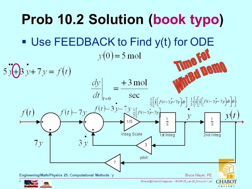 BMayer@ChabotCollege.edu ENGR-25_Lec-25_SimuLink-1.ppt 6 Bruce Mayer, PE Engineering/Math/Physics 25: Computational Methods Prob 10.2 Solution (book t
