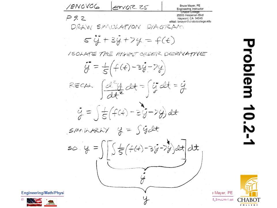 BMayer@ChabotCollege.edu ENGR-25_Lec-25_SimuLink-1.ppt 61 Bruce Mayer, PE Engineering/Math/Physics 25: Computational Methods Problem 10.2-1