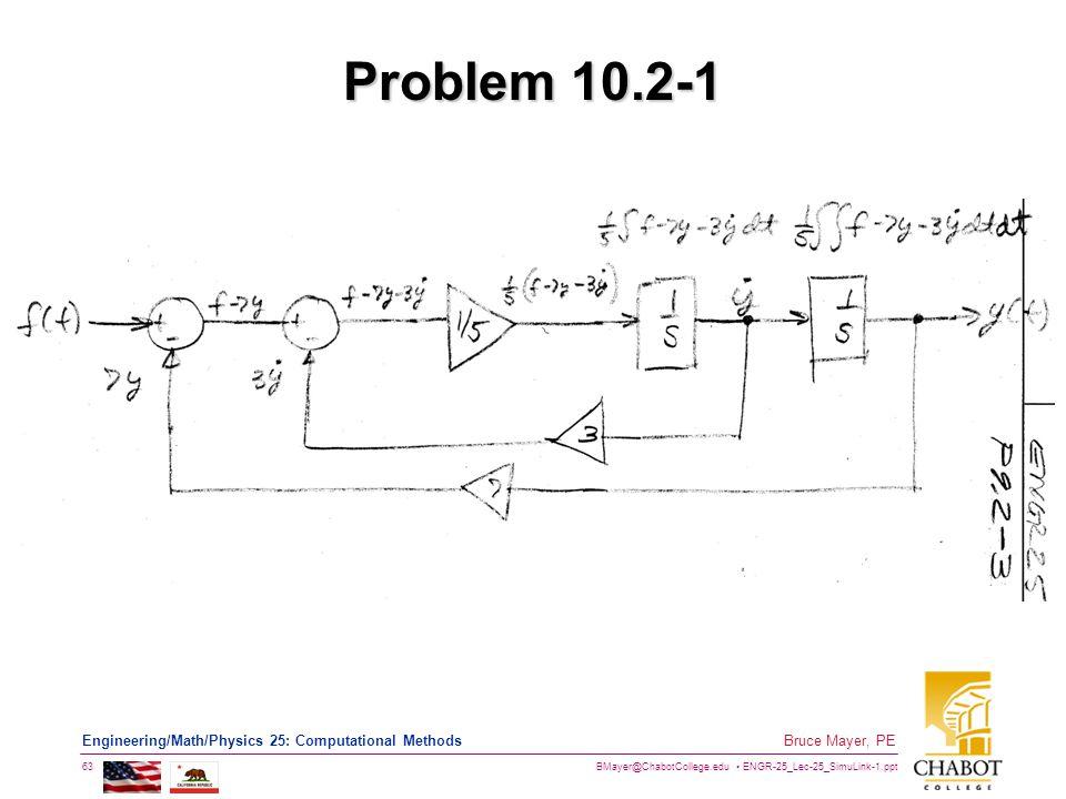BMayer@ChabotCollege.edu ENGR-25_Lec-25_SimuLink-1.ppt 63 Bruce Mayer, PE Engineering/Math/Physics 25: Computational Methods Problem 10.2-1