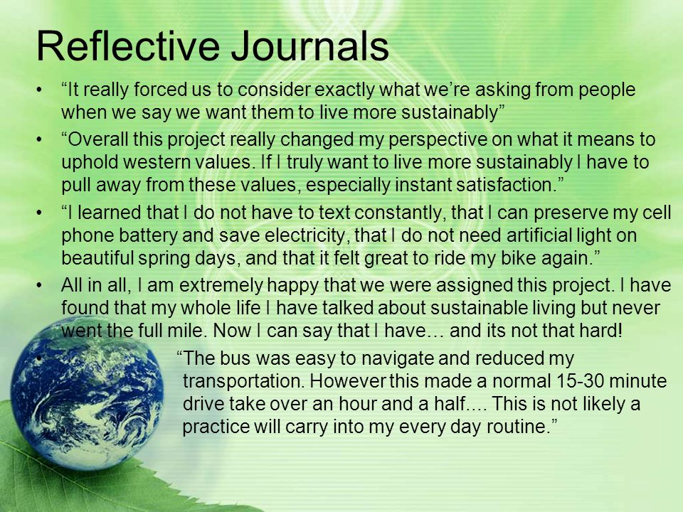 Reflective Journals It really forced us to consider exactly what we're asking from people when we say we want them to live more sustainably Overall this project really changed my perspective on what it means to uphold western values.