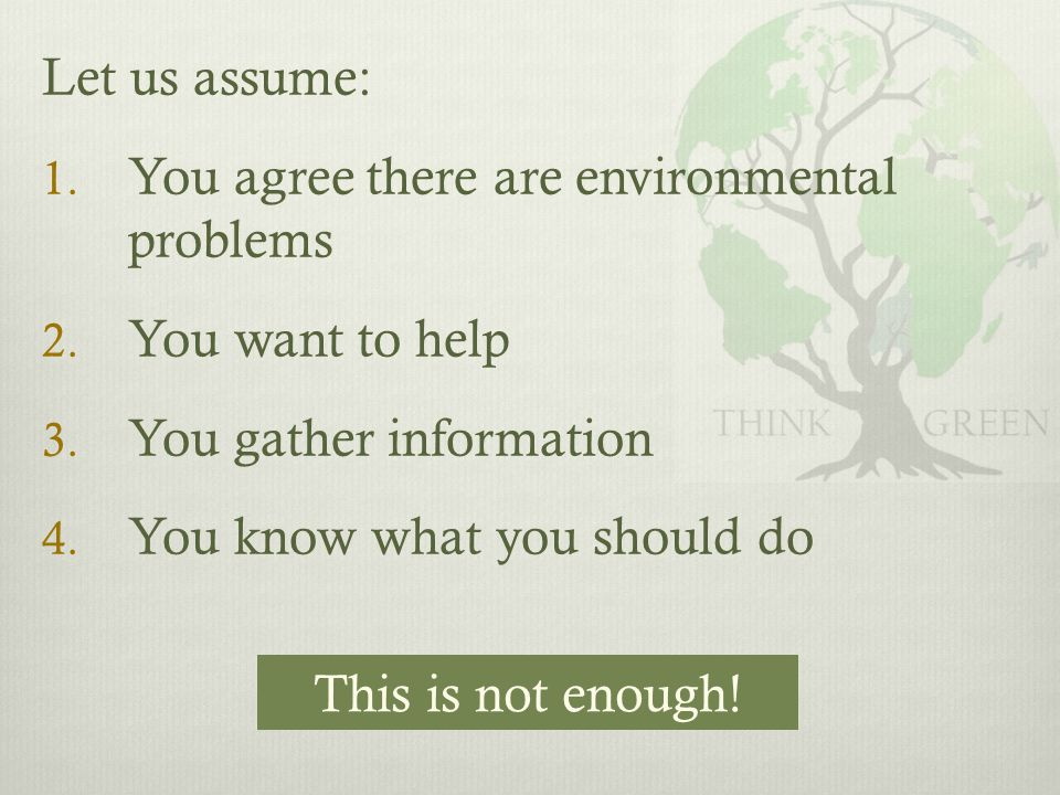 Let us assume: 1. You agree there are environmental problems 2.