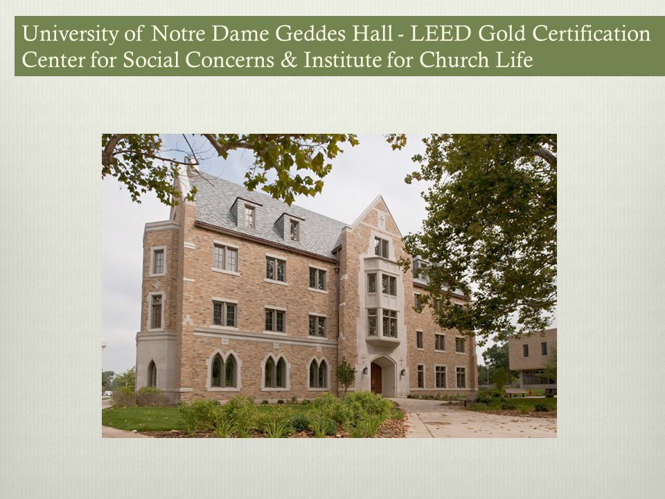 University of Notre Dame Geddes Hall - LEED Gold Certification Center for Social Concerns & Institute for Church Life