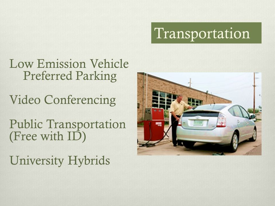 Low Emission Vehicle Preferred Parking Video Conferencing Public Transportation (Free with ID) University Hybrids Transportation