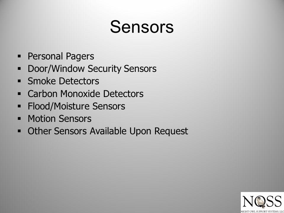 Sensors  Personal Pagers  Door/Window Security Sensors  Smoke Detectors  Carbon Monoxide Detectors  Flood/Moisture Sensors  Motion Sensors  Other Sensors Available Upon Request