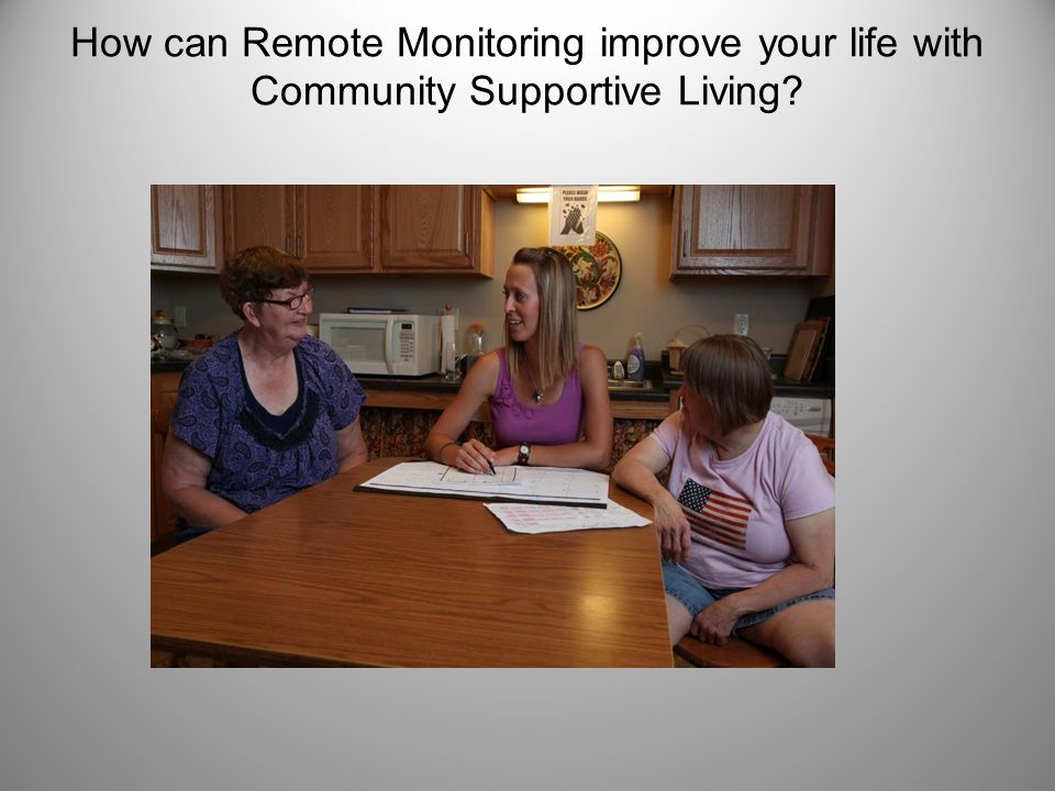How can Remote Monitoring improve your life with Community Supportive Living