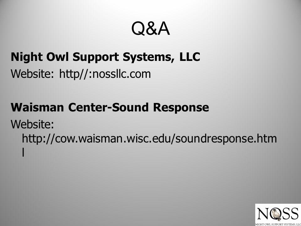 Q&A Night Owl Support Systems, LLC Website: http//:nossllc.com Waisman Center-Sound Response Website: http://cow.waisman.wisc.edu/soundresponse.htm l