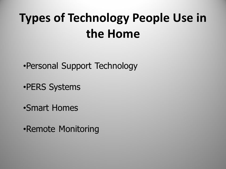 Types of Technology People Use in the Home Personal Support Technology PERS Systems Smart Homes Remote Monitoring