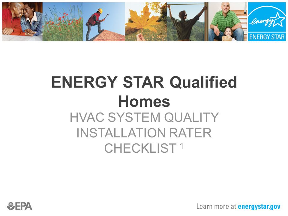 ENERGY STAR Qualified Homes HVAC SYSTEM QUALITY INSTALLATION RATER CHECKLIST 1