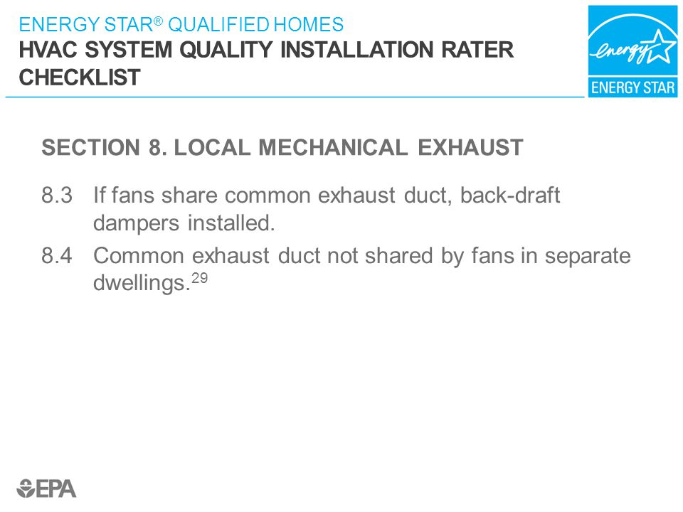 ENERGY STAR ® QUALIFIED HOMES HVAC SYSTEM QUALITY INSTALLATION RATER CHECKLIST SECTION 8. LOCAL MECHANICAL EXHAUST 8.3 If fans share common exhaust du