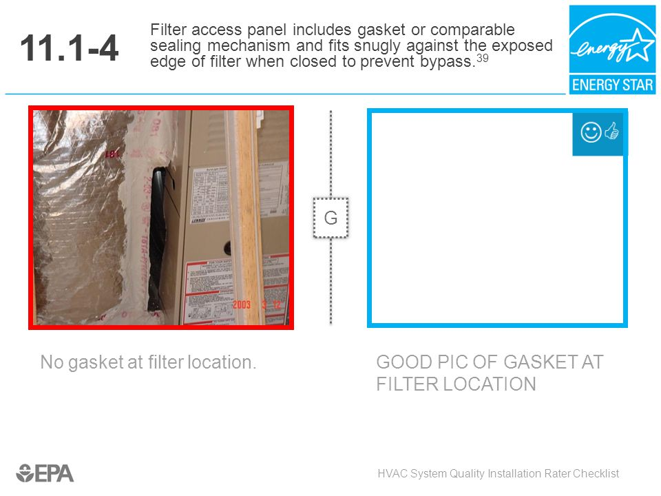 11.1-4 No gasket at filter location. HVAC System Quality Installation Rater Checklist Filter access panel includes gasket or comparable sealing mechan