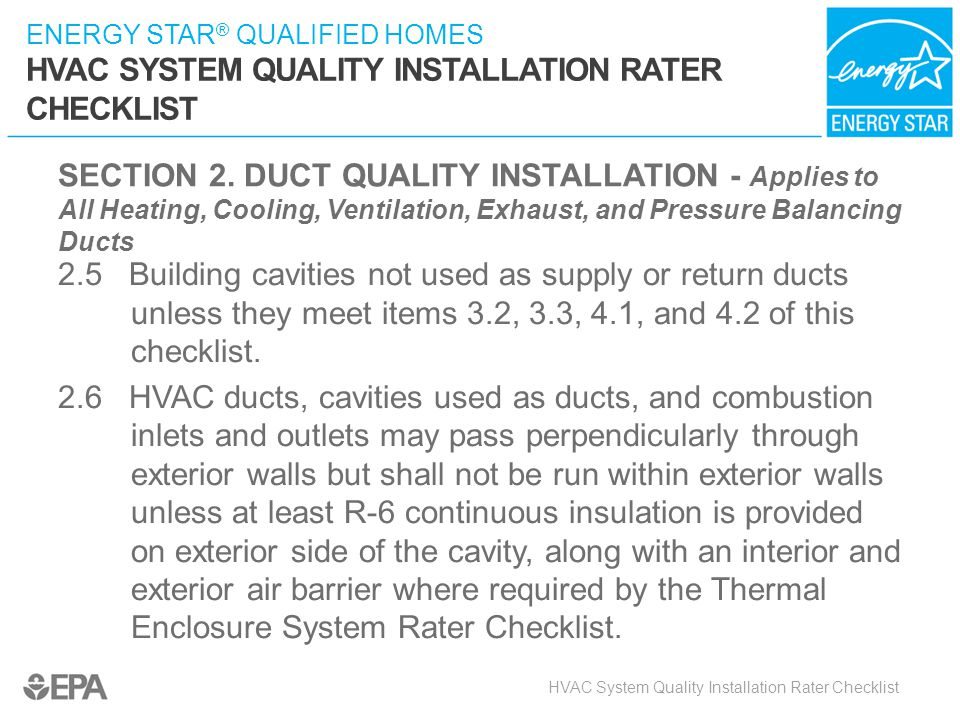 ENERGY STAR ® QUALIFIED HOMES HVAC SYSTEM QUALITY INSTALLATION RATER CHECKLIST SECTION 2. DUCT QUALITY INSTALLATION - Applies to All Heating, Cooling,