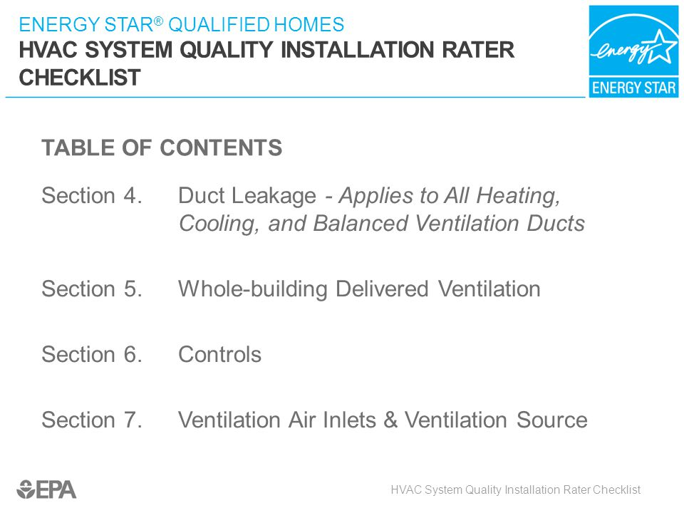 ENERGY STAR ® QUALIFIED HOMES HVAC SYSTEM QUALITY INSTALLATION RATER CHECKLIST TABLE OF CONTENTS Section 4.Duct Leakage - Applies to All Heating, Cool