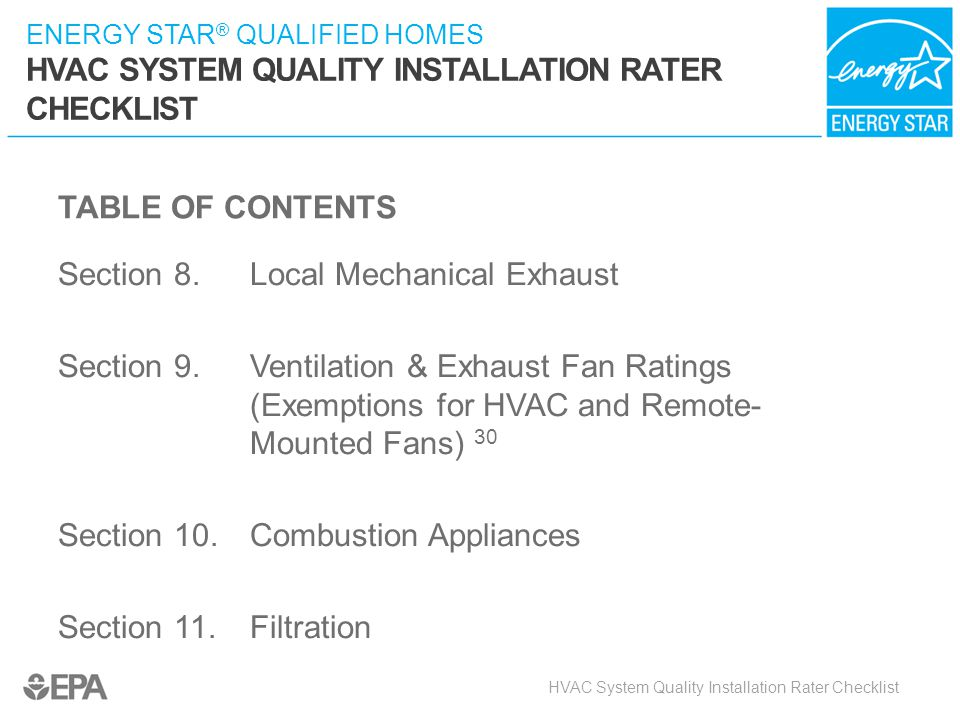 ENERGY STAR ® QUALIFIED HOMES HVAC SYSTEM QUALITY INSTALLATION RATER CHECKLIST TABLE OF CONTENTS Section 8.Local Mechanical Exhaust Section 9.Ventilat