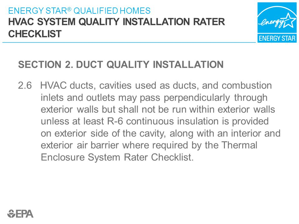 ENERGY STAR ® QUALIFIED HOMES HVAC SYSTEM QUALITY INSTALLATION RATER CHECKLIST SECTION 2. DUCT QUALITY INSTALLATION 2.6 HVAC ducts, cavities used as d